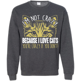 I'm Not Crazy Because I Love Cats Crewneck Pullover Sweatshirt