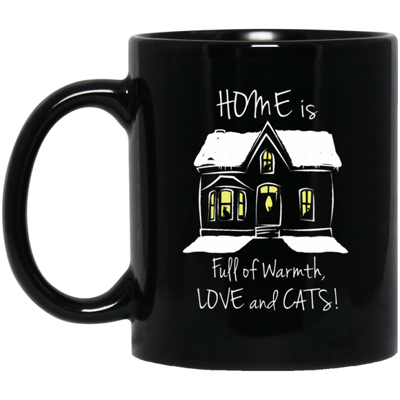 Home is Full of Warmth, Love and Cats 11 and 15 oz Black Mugs
