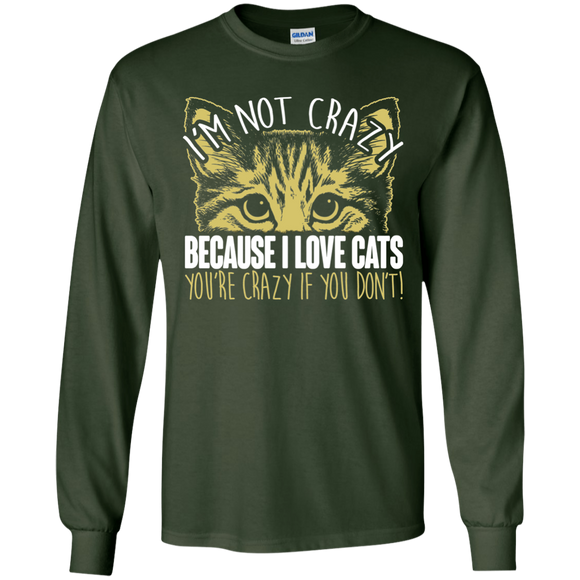 I'm Not Crazy Because I Love Cats LS Ultra Cotton T-Shirt