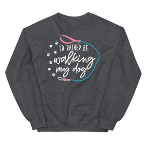 I'd Rather Be Walking My Dog Crewneck Sweatshirt | White Lettering