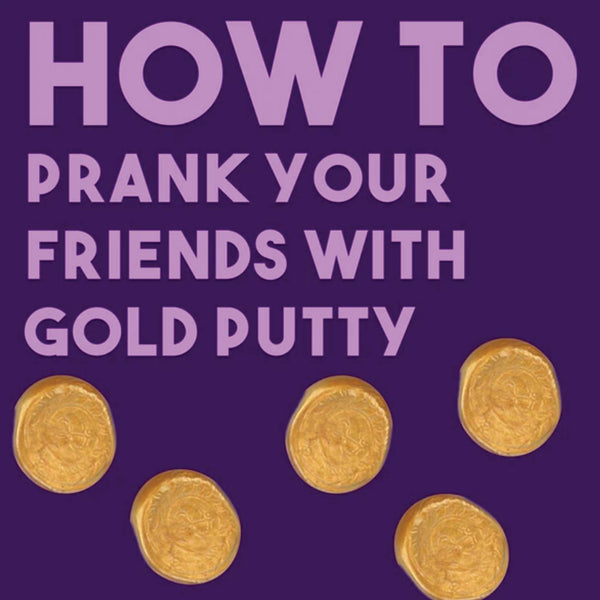 HOW TO: Pull Pranks With Gold Putty