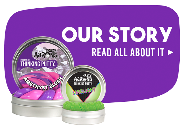 Learn more about the origin story of Crazy Aaron's Thinking Putty