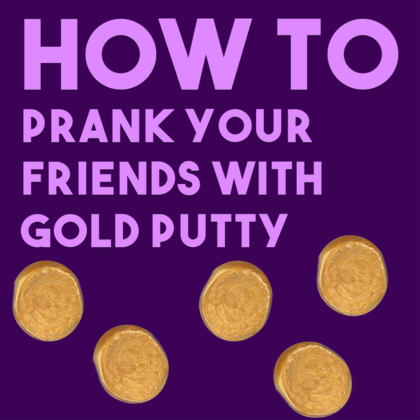 How to Prank Your Friends With Gold Thinking Putty