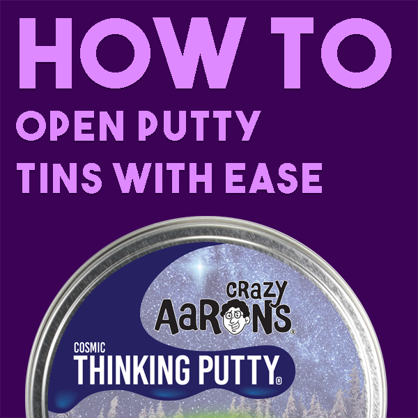 How-To: Open Thinking Putty Tins