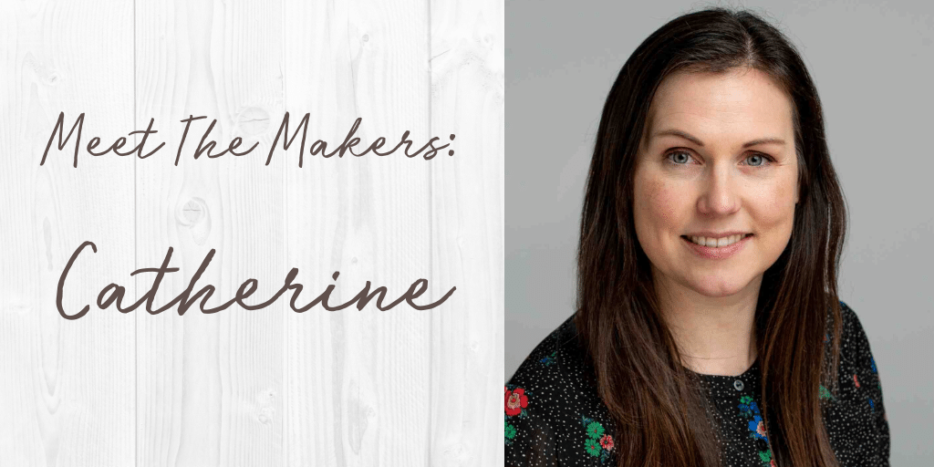 Meet the makers: Catherine