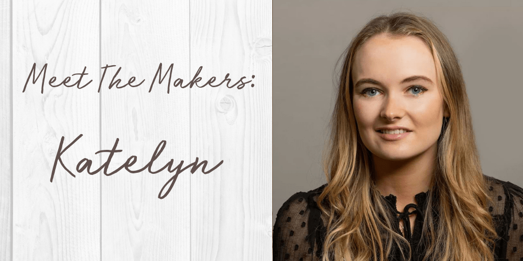 Meet The Makers: Katelyn