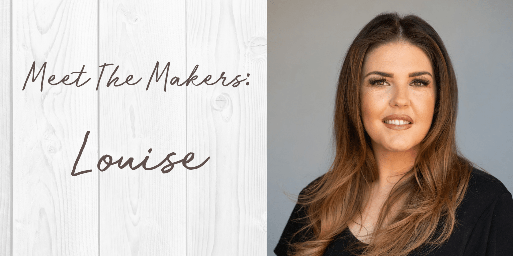 Meet The Makers: Louise