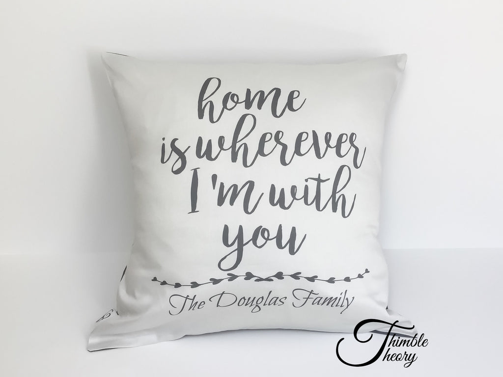 Home is Wherever I'm with You- Pillow