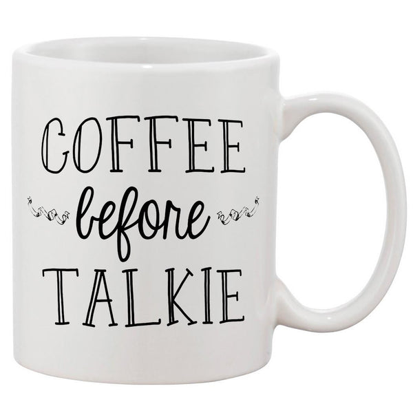 Before Talkie Quote White 11 oz. Printing Ceramic Coffee Mug