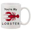 Youre My Lobster Gift White 11 oz. Printing Ceramic Coffee Mug