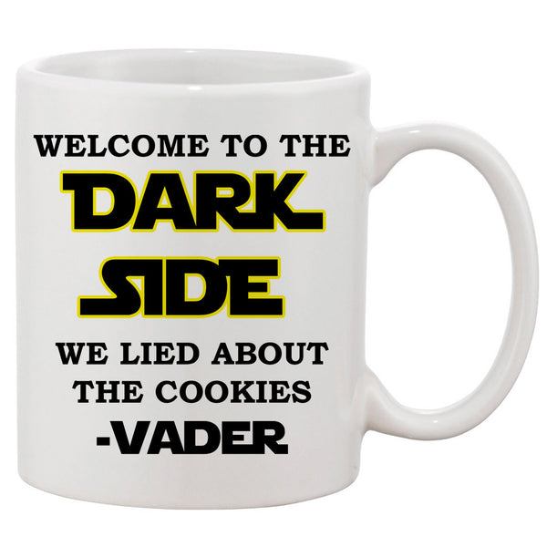 Welcome to The Dark Side We Lied About The Cookies White 11 oz. Printing Ceramic Coffee Mug