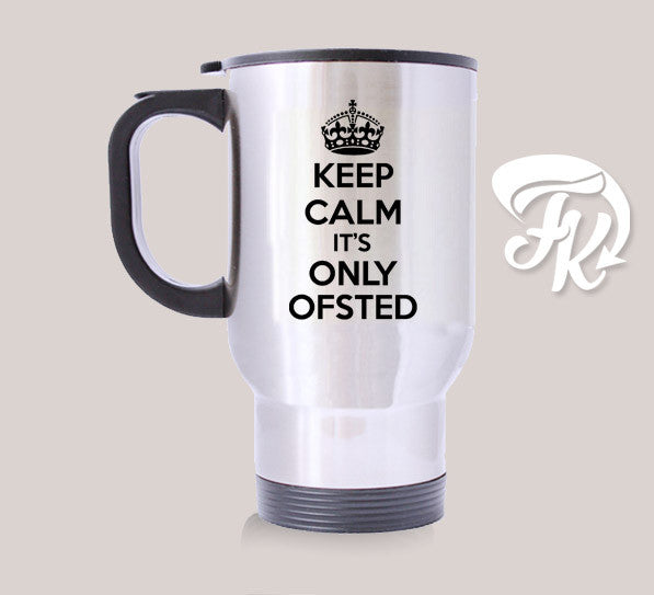 Keep Calm Only Ofsted Travel Mug 14oz Stainless Steel Design Custom Mugs