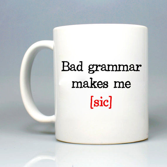 Bad Grammar makes me [sic] Mug 11oz Ceramic