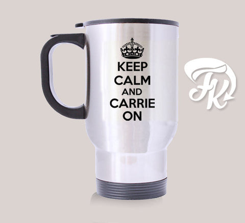 Keep Calm Carrie On Personalized Diy Travel Mug Quote Travel Mug 14oz Stainless Steel Design Custom Mugs