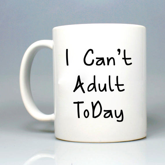 I Can't Adult Today Quote Mug 11oz Ceramic