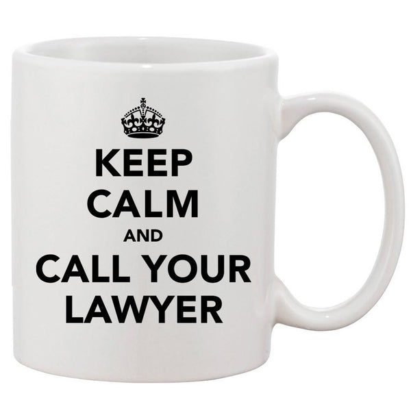 Keep Calm And Call Your Lawyer Mug 11oz Ceramic