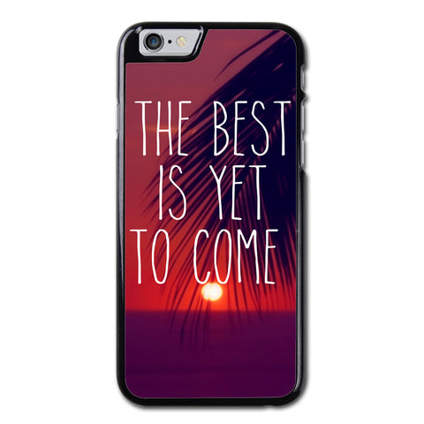 The Best is Yet to Come Phonecase for iPhone 6/6S Case