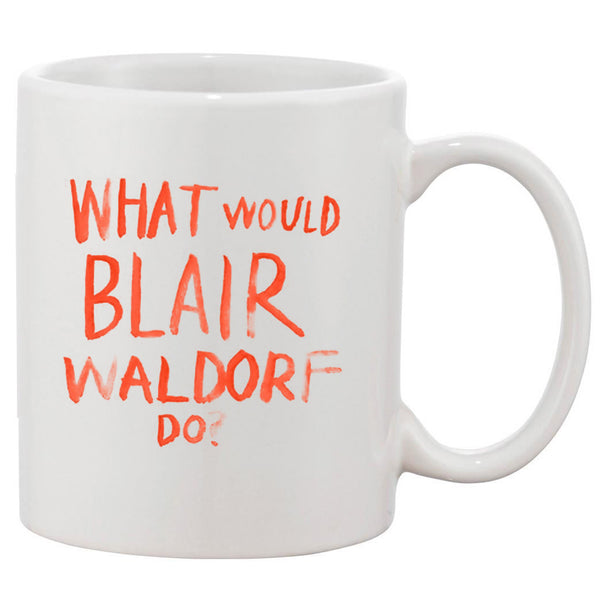 What Would Blair Waldorf Do White 11 oz. Printing Ceramic Coffee Mug