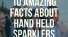 10 Amazing Facts About Hand Held Sparklers