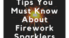 20 Super Tips You Must Know About Firework Sparklers