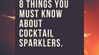 8 Things You Must Know About Cocktail Sparklers