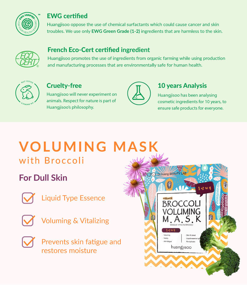 Huangjisoo is EWG organic certified. Huang Ji Soo Face Mask is not only organic but super effective! It is also cruelty-free and does not do any animal testing. The broccoli face mask sheet is great dull skin, voluming, bring vitality to your skin and anti fatigue.