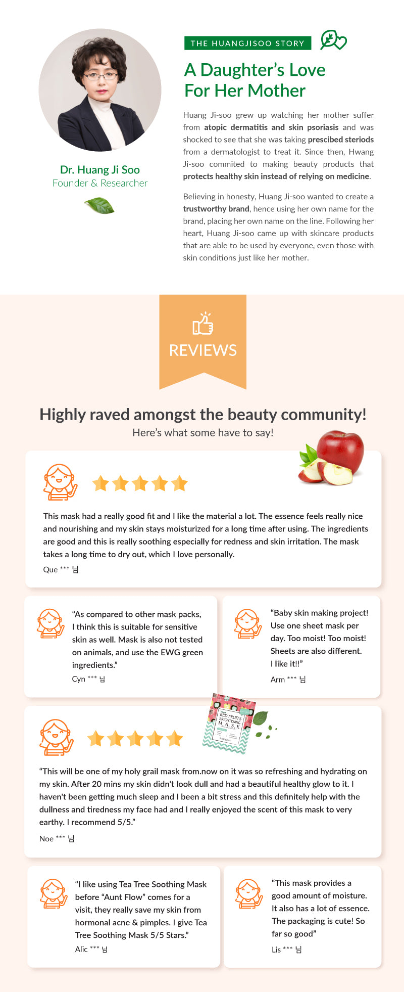 Dr. Huang Ji Soo created the brand Huangjisoo out of heart to help your mother's skin. Despite trying various dermatological skincare she decided to create her own brand to solve her mother's skin issues. Check out Huangjisoo Facial Mask reviews used by fellow beauty community