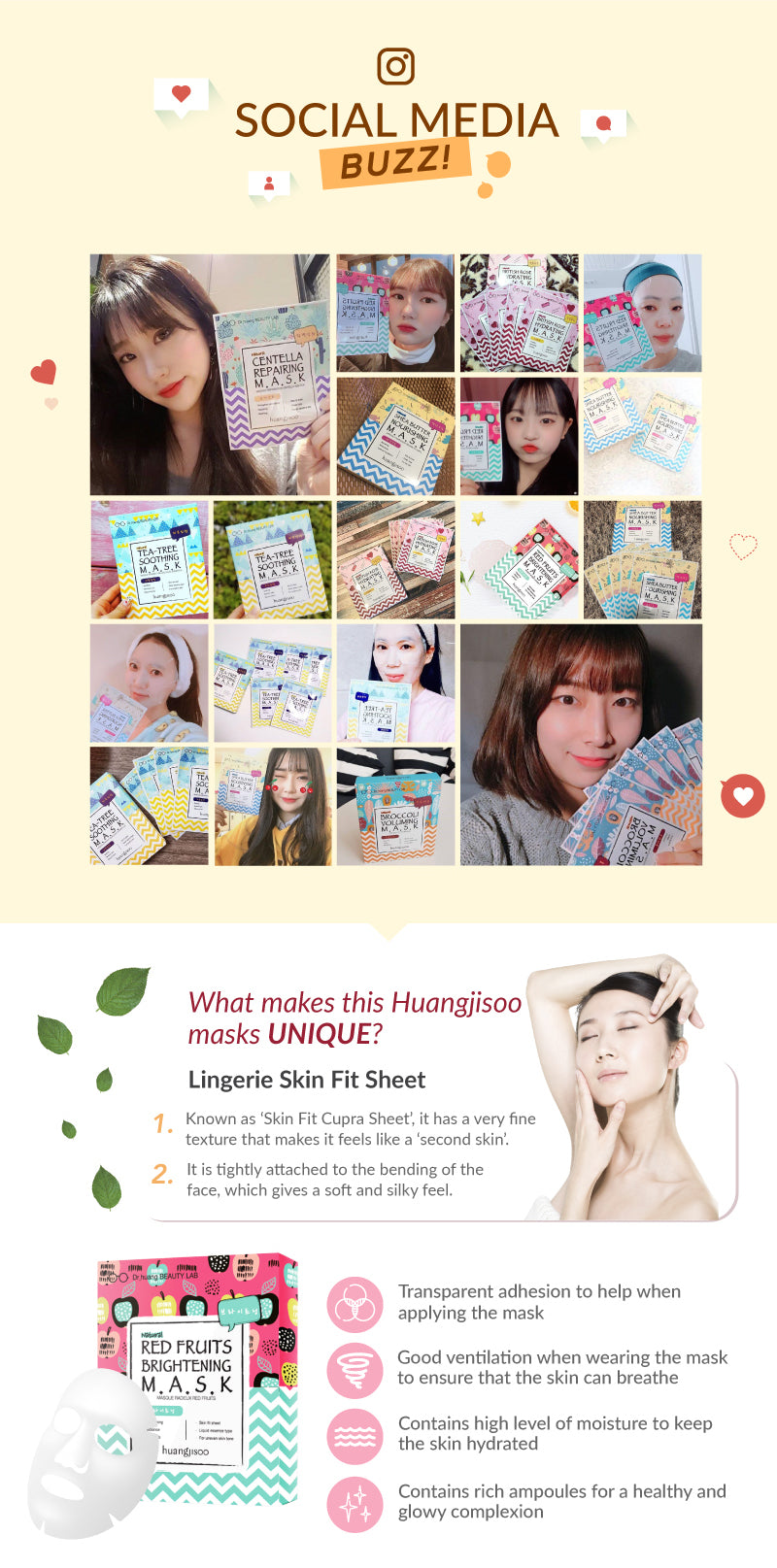 Check out the Social media hype and buzz created in Korea with Huangjisoo Facial Mask sheet made for sensitive skin. The Huangjisoo Red Fruit Brightening Facial Mask is great for radiance, brightening, whitening and luminous skin. Its liquid essence and skin fit material is great for people that has uneven skin tone