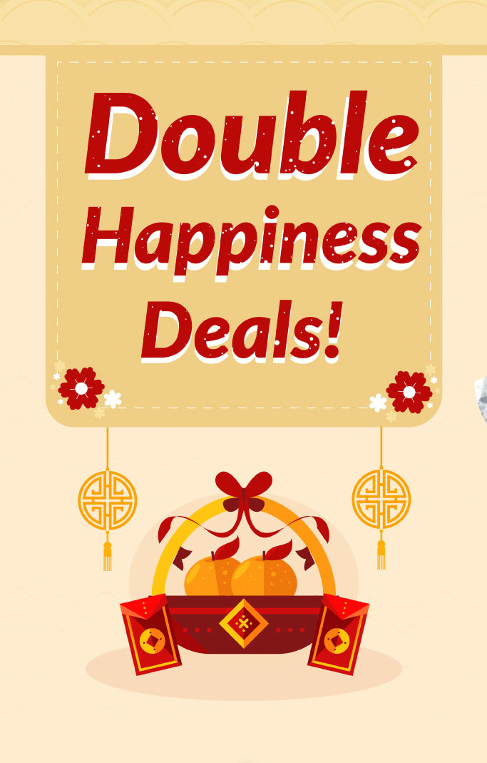 Catch our Double Happiness Deals today!