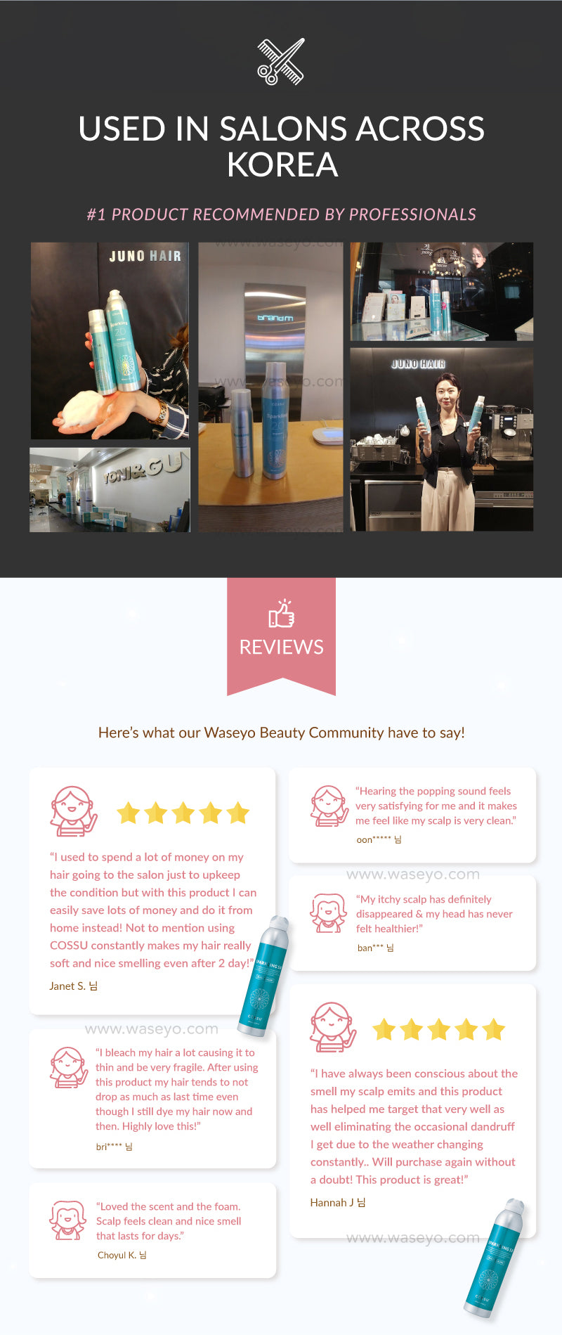 Cossu is used by professionals all over Korea! Check out their products used in popular Hair salons like Juno Hair, Tony and Guy etc. Here are some of the reviews by our beauty community in Korea! Great to remove scalp odour, dandruff and deep cleanse your clogged pores. Get that salon spa at the comfort of your own home today!