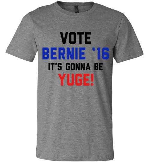 Vote Bernie 16 It's Gonna Be Yuge! | Unisex White T-Shirt | Eternal Weekend - 2