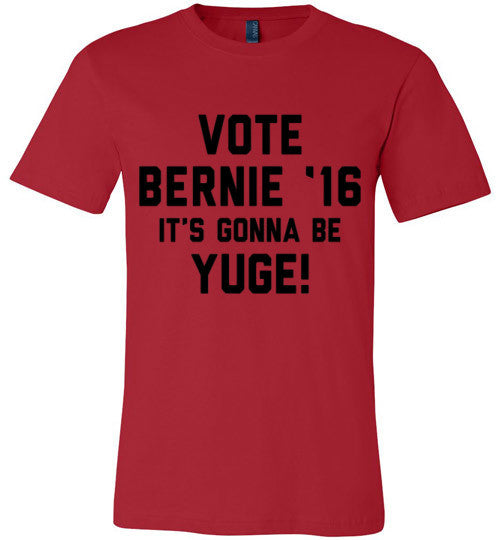 Vote Bernie 2016 It's Gonna Be Yuge! (Black Text) | Unisex Gray T-Shirt | Eternal Weekend - 2