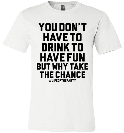 You Don't Have To Drink To Have Fun But Why Take The Chance | Unisex Gray T-Shirt | Eternal Weekend - 2