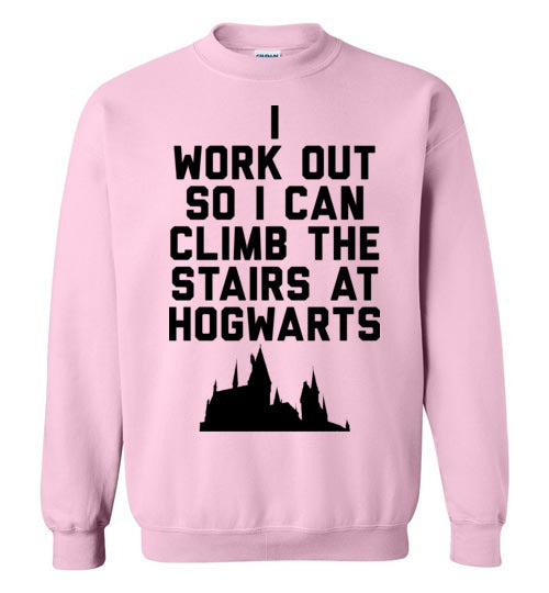 I Workout So I Can Climb the Stairs at Hogwarts - Harry Potter Sweatshirt