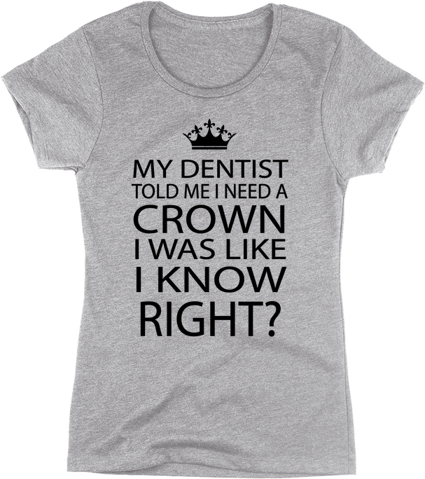 My Dentist Told Me I Need A Crown | Apparel | Eternal Weekend - 1