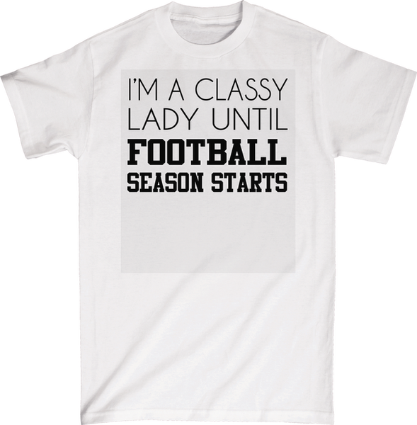 I'm A Classy Lady Until Football Season Starts | Apparel | Eternal Weekend - 7