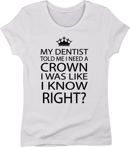 My Dentist Told Me I Need A Crown | Apparel | Eternal Weekend - 5