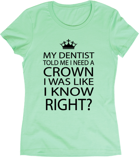 My Dentist Told Me I Need A Crown | Apparel | Eternal Weekend - 3