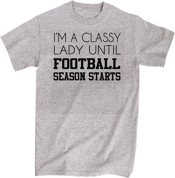 I'm A Classy Lady Until Football Season Starts | Apparel | Eternal Weekend - 1