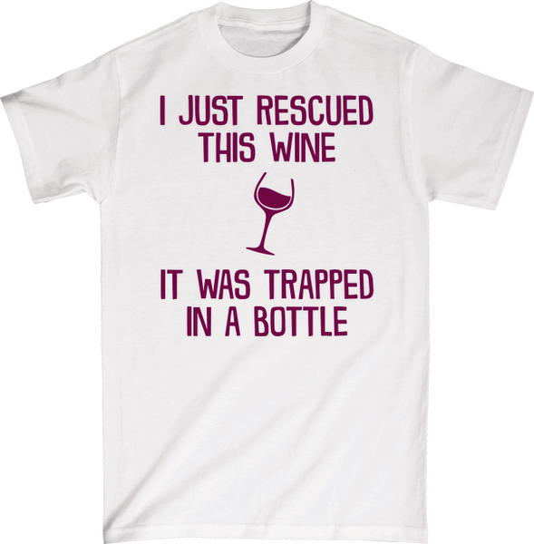I Just Rescued This Wine It Was Trapped In A Bottle | Apparel | Eternal Weekend - 5