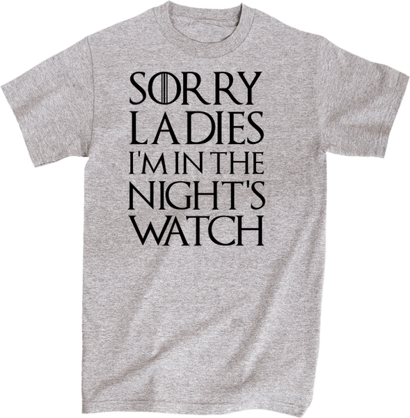 Sorry Ladies I'm In The Night's Watch | Apparel | Eternal Weekend - 1