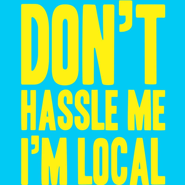 Don't Hassle Me I'm Local Men's T-Shirt