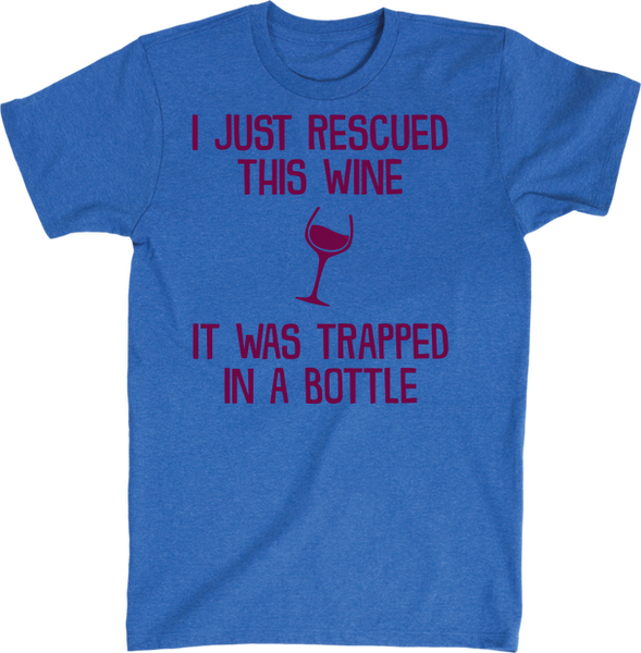 I Just Rescued This Wine It Was Trapped In A Bottle | Apparel | Eternal Weekend - 3