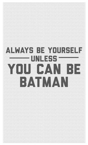 Always be yourself... Unless you can be Batman....Beach Towel - JG