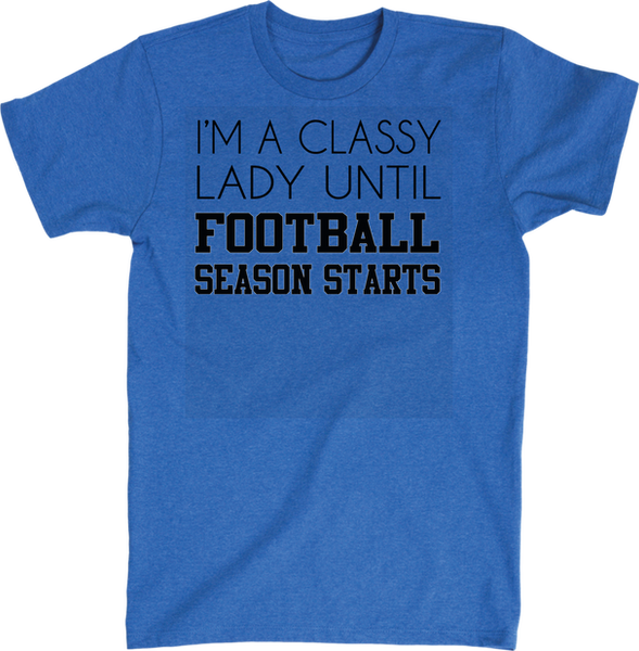 I'm A Classy Lady Until Football Season Starts | Apparel | Eternal Weekend - 5