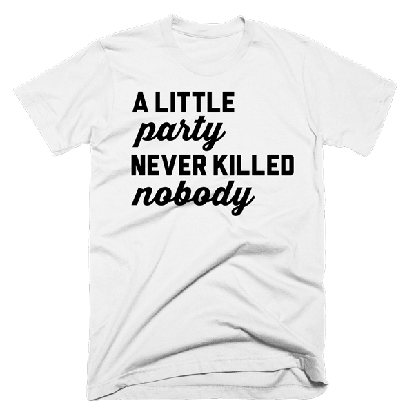 A Little Party Never Killed Nobody | Unisex White T-Shirt | Eternal Weekend - 1