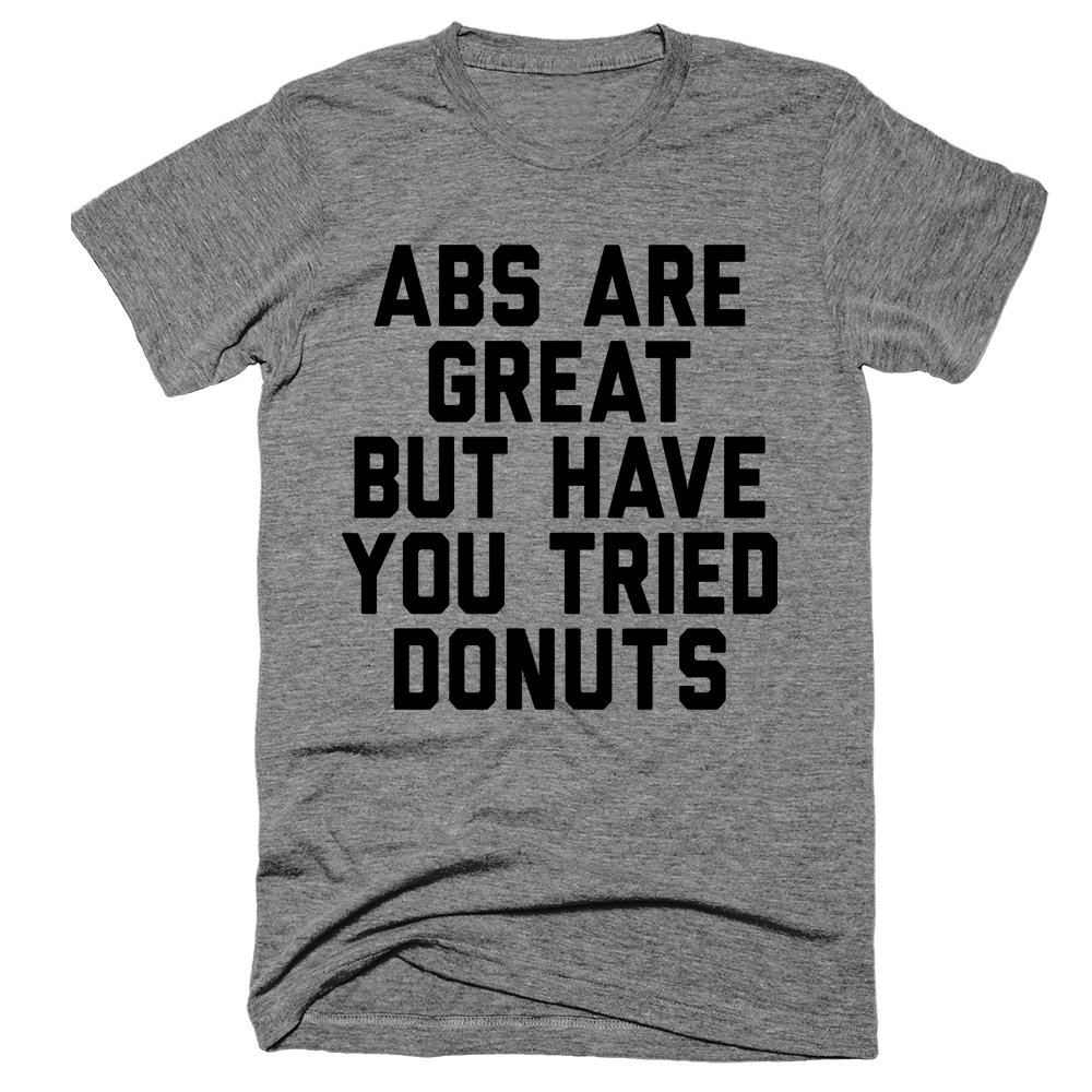 Abs Are Great But Have You Tried Donuts | Unisex Gray T-Shirt | Eternal Weekend - 1