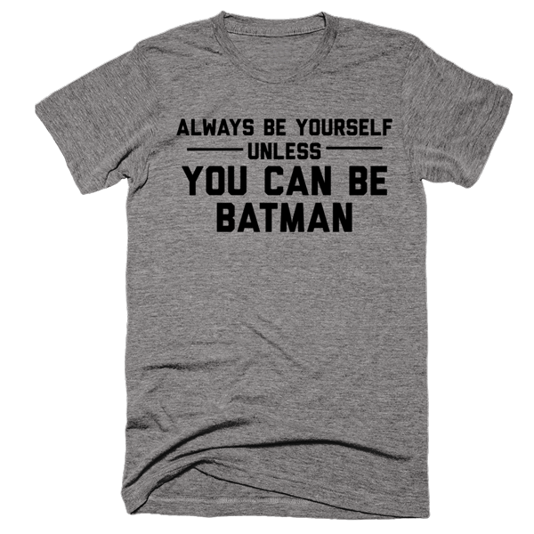 Always Be Yourself Unless You Can Be Batman | Unisex Gray T-Shirt | Eternal Weekend - 1