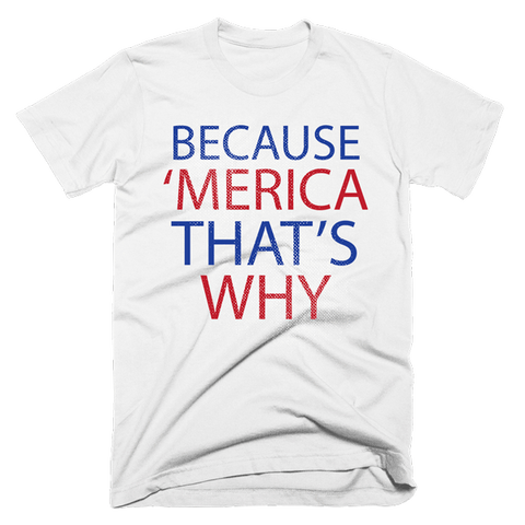 Because 'Merica That's Why | Unisex White T-Shirt | Eternal Weekend - 1