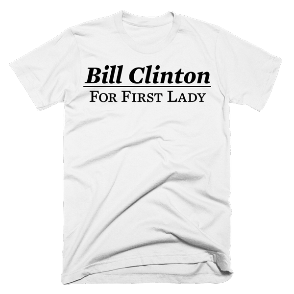 608540388 Bill Clinton For First Lady | Unisex White T-Shirt | Eternal Weekend - 1